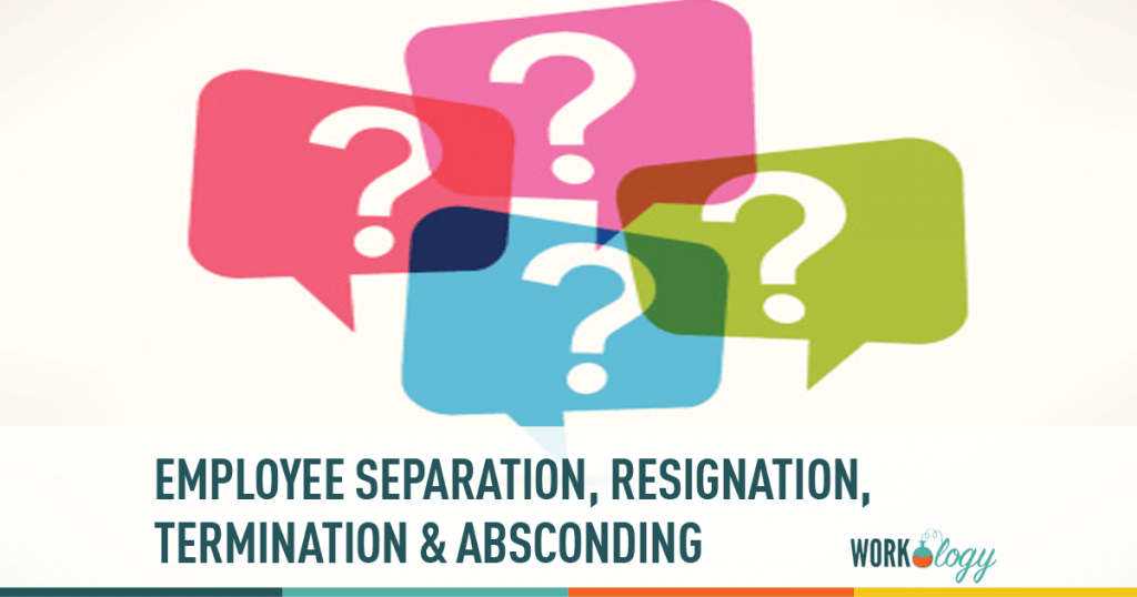employee separation, resignation, termination, absconding
