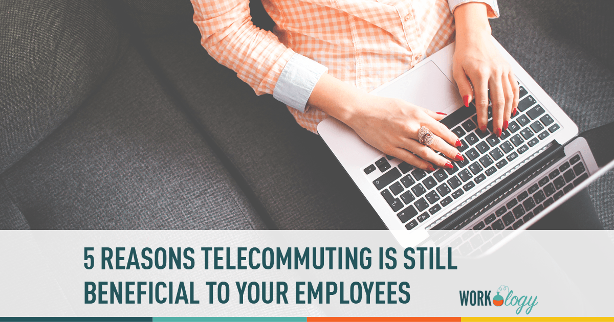 telecommuting benefits, telecommuting work, telecommuting employees, work from home employees