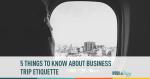 etiquette, business, business trips,