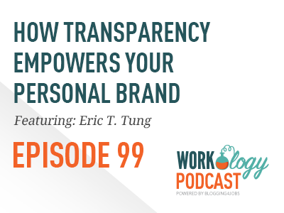 transparency, ,empowers, personal brand, eric tung, workology