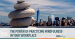 mindfulness, work mindfulness, workplace mindfulness, workplace meditation, work meditation