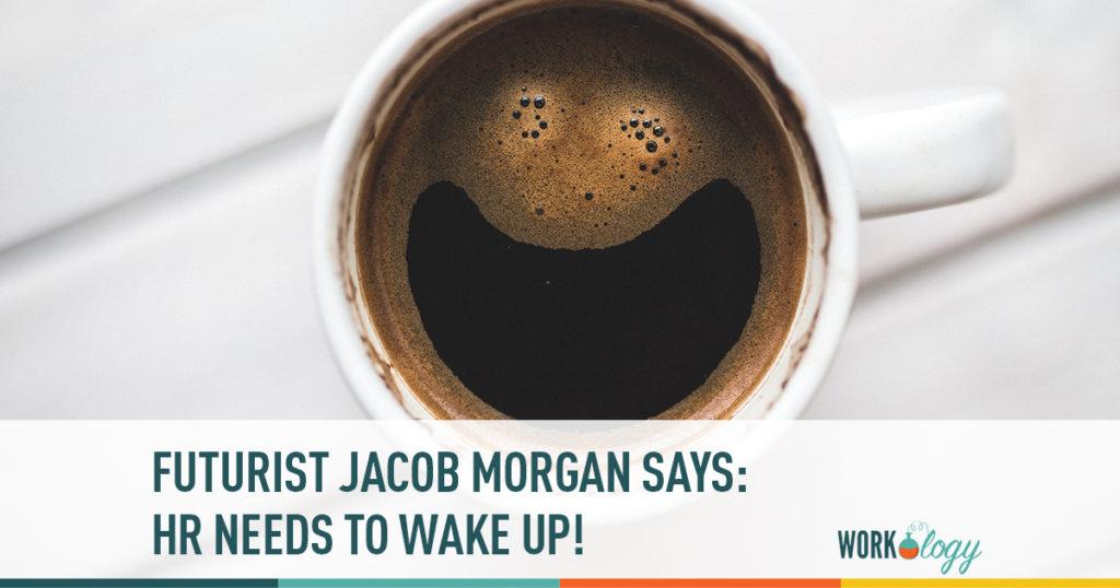 futurist jacob morgan says hr needs to wake up