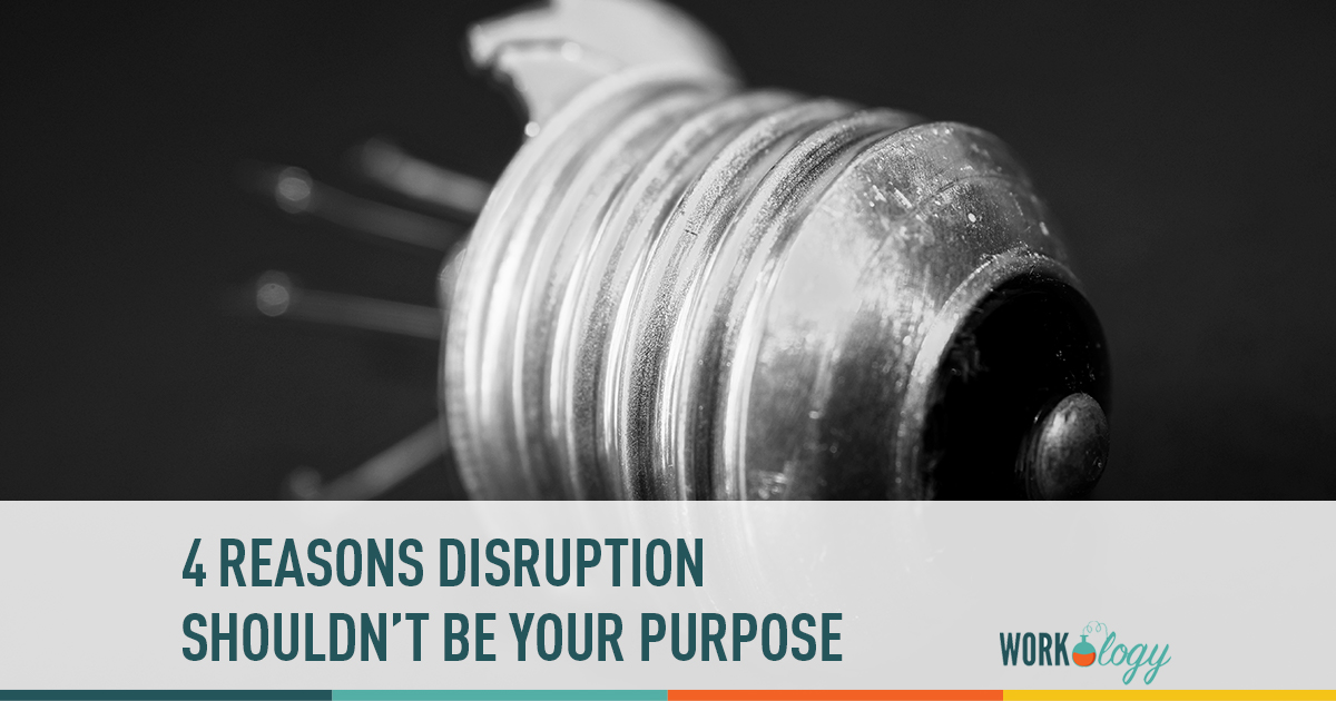 4 reasons disruption shouldn't be your purpose