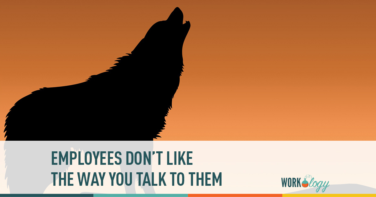 employees don't like the way you talk to them