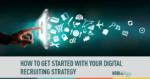 digital recruiting, digital recruiting strategy, social media, social recruiting, social media recruiting