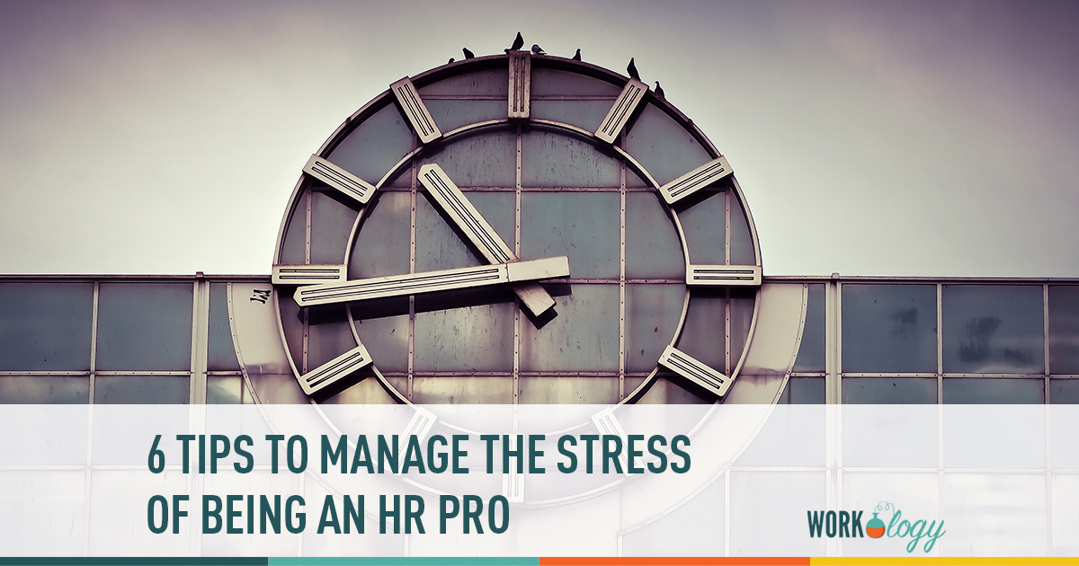 6 tips to manage the stress of being an HR pro