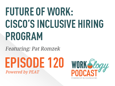 Workology Podcast Episode 120, Pat Romzek, Cisco inclusive hiring program