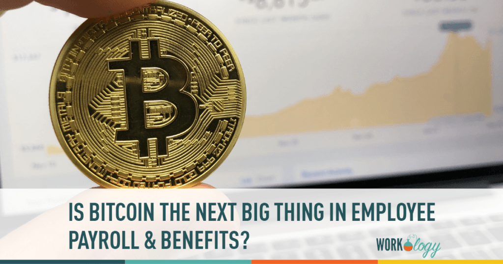 Is Bitcoin the Next Big Thing in Employee Payroll and Benefits