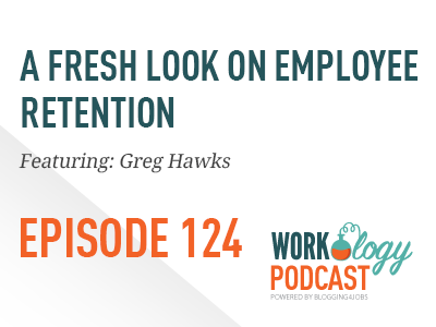 employee engagement, employee retention, workology podcast episode 124, Greg Hawks, think like an owner