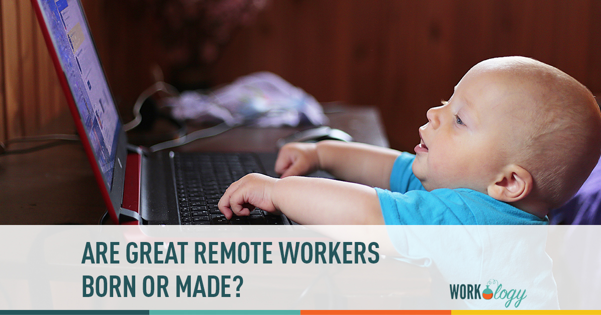 are great remote workers born or made