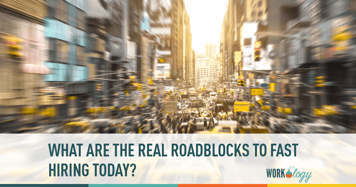The Real Roadblocks to Fast Hiring in Today's Marketplace