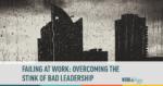 failing at work, bad leadership