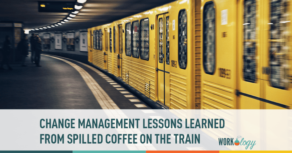 change management lessons learned from spilled coffee on the train