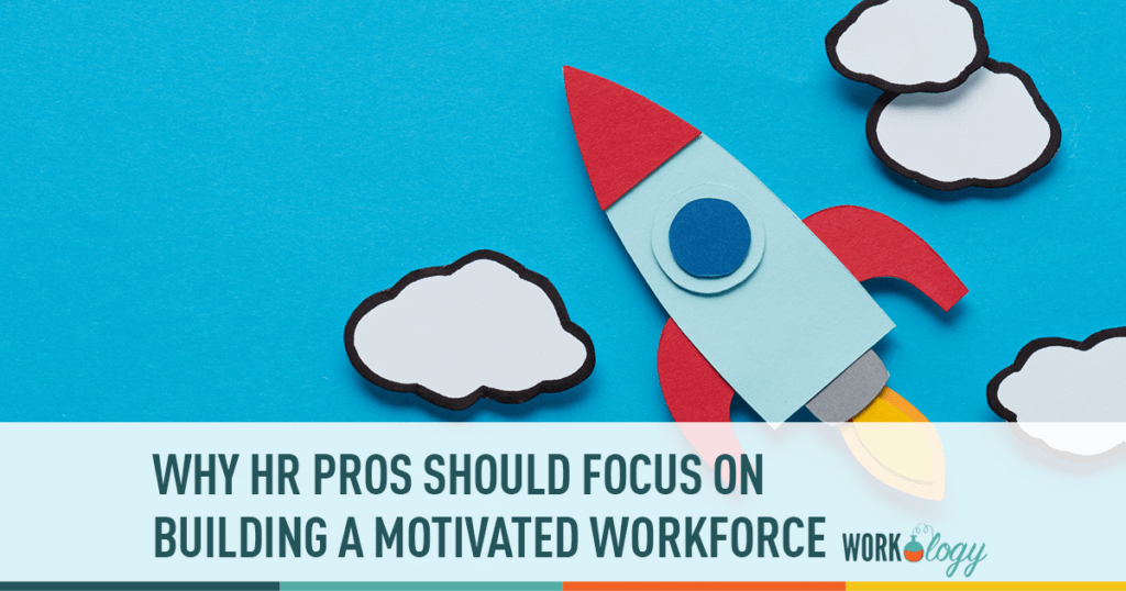 why hr pros should focus on building a motivated workforce