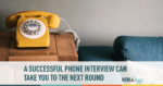 A Successful Phone Interview Can Take You To The Next Round