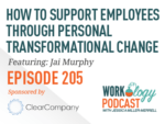 Ep 205 – How to Support Employees Through Personal Transformational Change