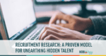 Recruitment Research: A Proven Model for Unearthing Hidden Talent