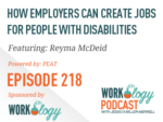 Ep 218 – How Employers Can Create Jobs for People with Disabilities