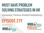 Ep 219 – Must Have Problem Solving Strategies In HR