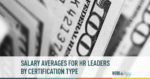 Salary Averages for HR Leaders by Human Resources Certification Type