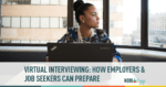 Virtual Interviewing: How Employers & Job Seekers Can Prepare