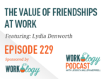 Episode 229 – The Value Of Friendships At Work