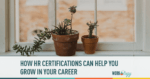 How HR Certifications Can Help You Grow In Your Career