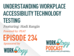 Ep 234 – Understanding Workplace Accessibility Technology Testing
