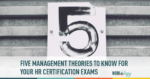 5 Management Theories to Review for Your HR Certification Exams